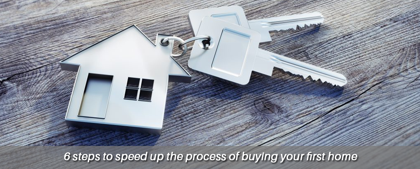 6 steps to speed up the process of buying your first home