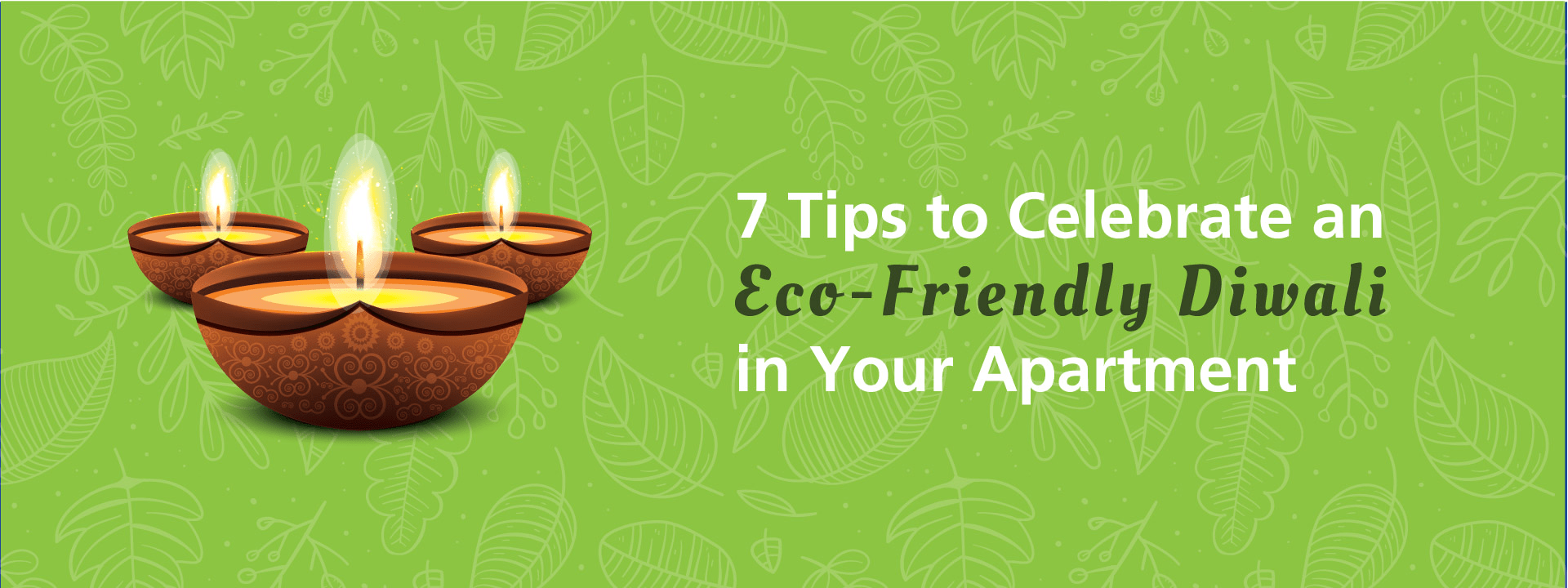 7 Tips to Celebrate an Eco-Friendly Diwali in Your Apartment